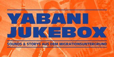 Yabani Jukebox – Sounds & Stories aus dem Migrationsuntergrund